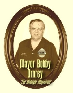 "Mayor Bobby Ornery ""The Midnight Magistrate"""